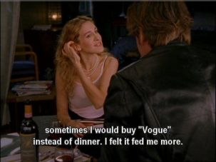 Sometimes I would buy vogue instead of dinner. I felt it fed me more.